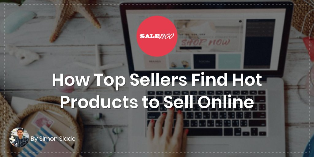How Top Sellers Find Hot Products to Sell Online