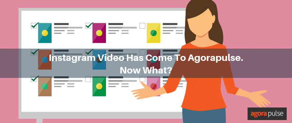 Instagram Video Has Come To Agorapulse. Now What?