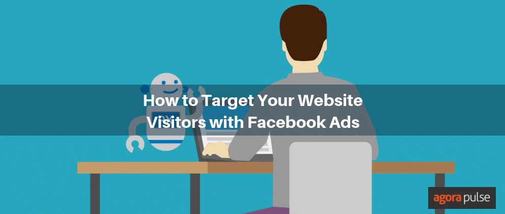 How to Target Your Website Visitors with Facebook Ads