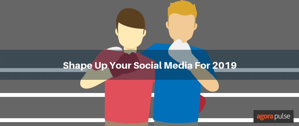 Shape Up Your Social Media For 2019
