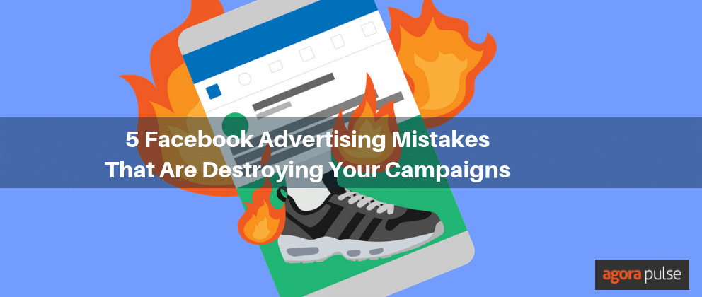 5 Facebook Advertising Mistakes That Are Destroying Your Campaigns
