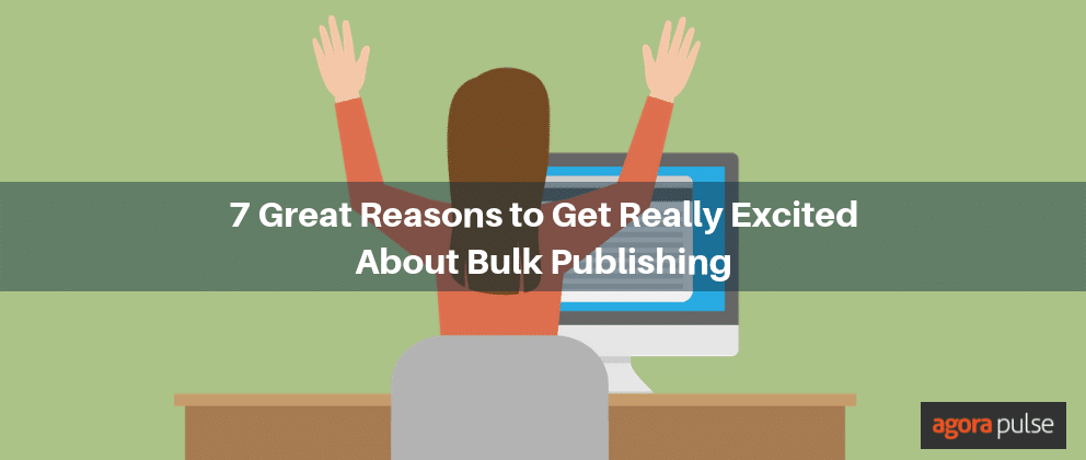 7 Great Reasons to Get Really Excited About Bulk Publishing