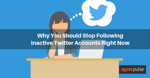 Why You Should Stop Following Inactive Twitter Accounts Right Now