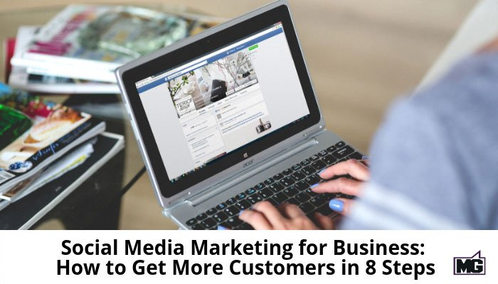 Social Media Marketing for Business: How to Get More Customers in 8 Steps