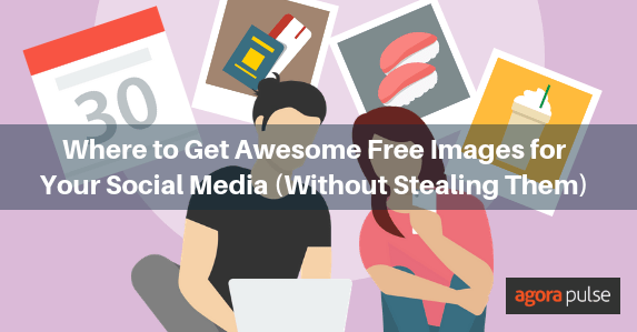 Where to Get Awesome Free Images for Your Social Media (Without Stealing Them)