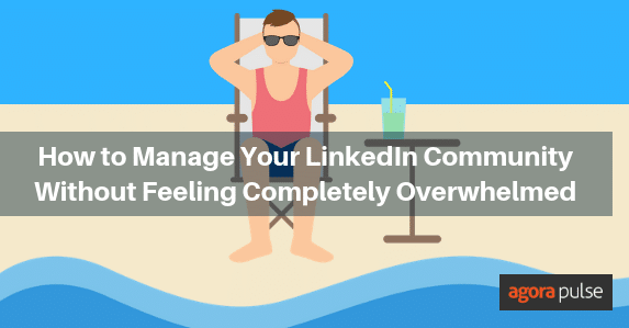 How to Manage Your LinkedIn Community Without Feeling Completely Overwhelmed
