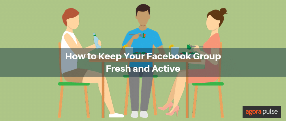 Keep Your Facebook Group Fresh and Active With These Five Tips