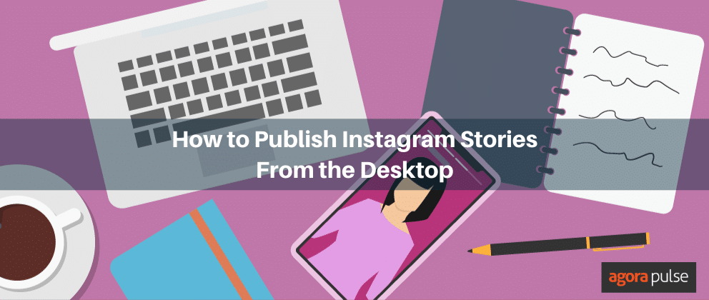 How to Publish Instagram Stories From the Desktop