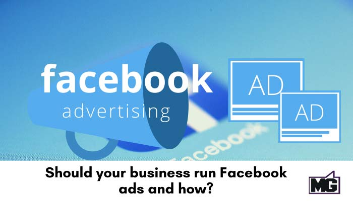 Should your business run Facebook ads and how?