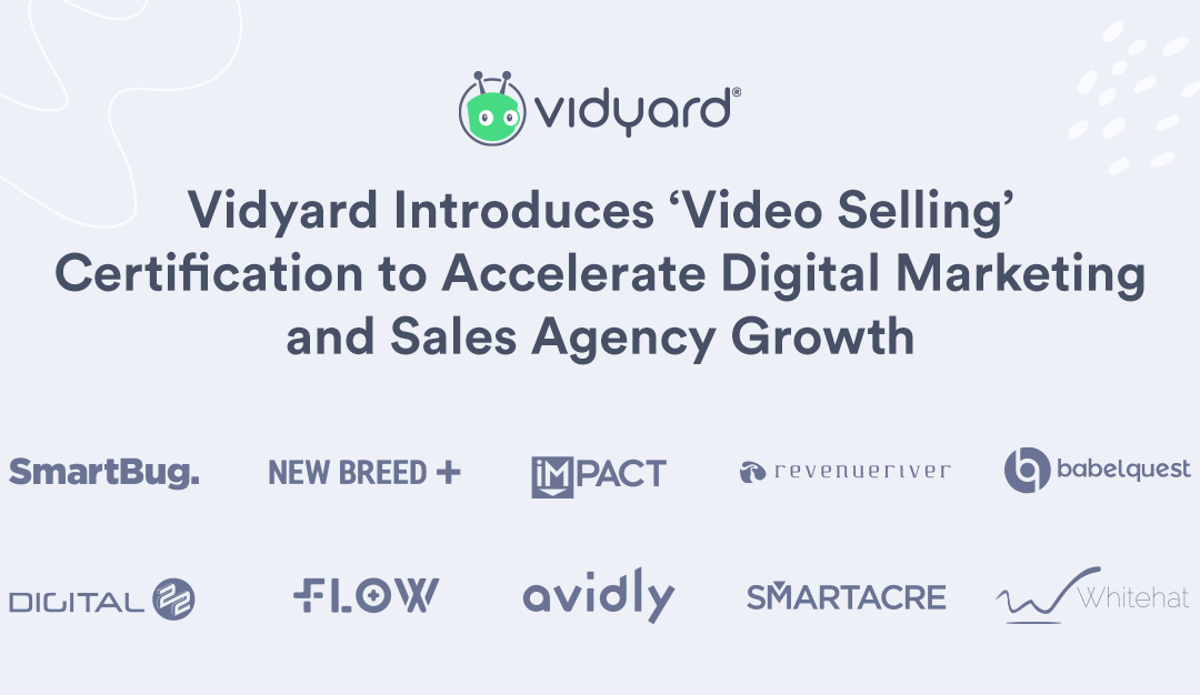 Vidyard Introduces 'Video Selling' Certification to Accelerate Digital Marketing and Sales Agency Growth