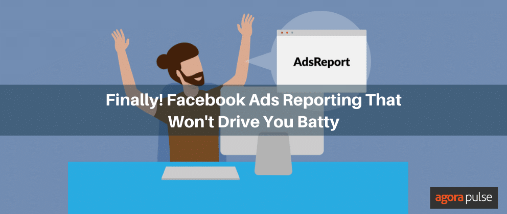 Finally! Facebook Ads Reporting That Won't Drive You Batty