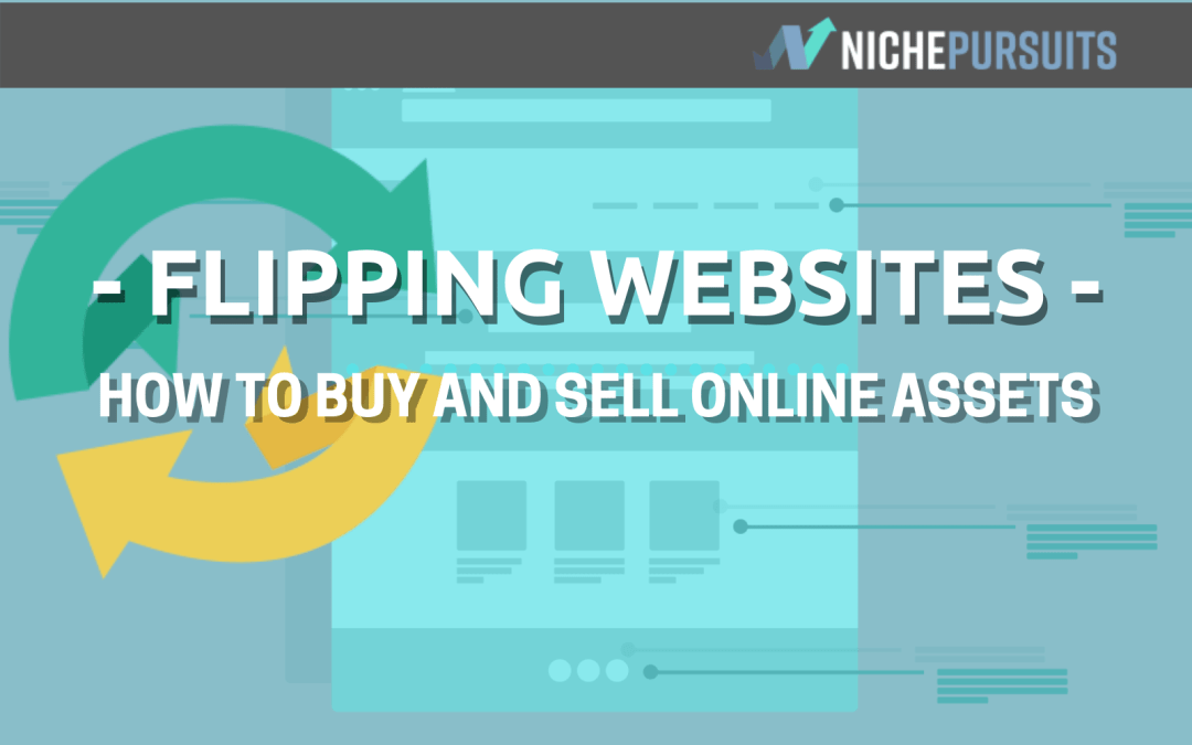 Flipping Websites: How to Make Money Buying and Selling Online Assets