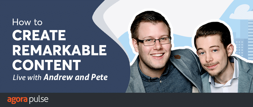 How to Create Insanely Shareable Content: Tips and Tricks From Andrew and Pete