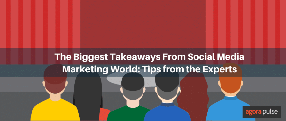 The Biggest Takeaways From Social Media Marketing World: Tips from Experts