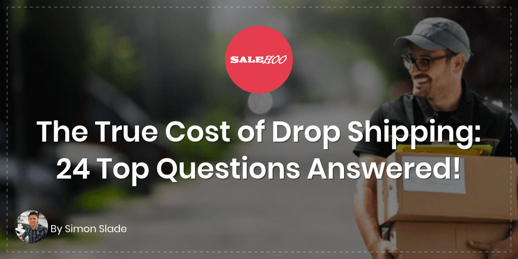 The True Cost of Drop Shipping: 24 Top Questions Answered!