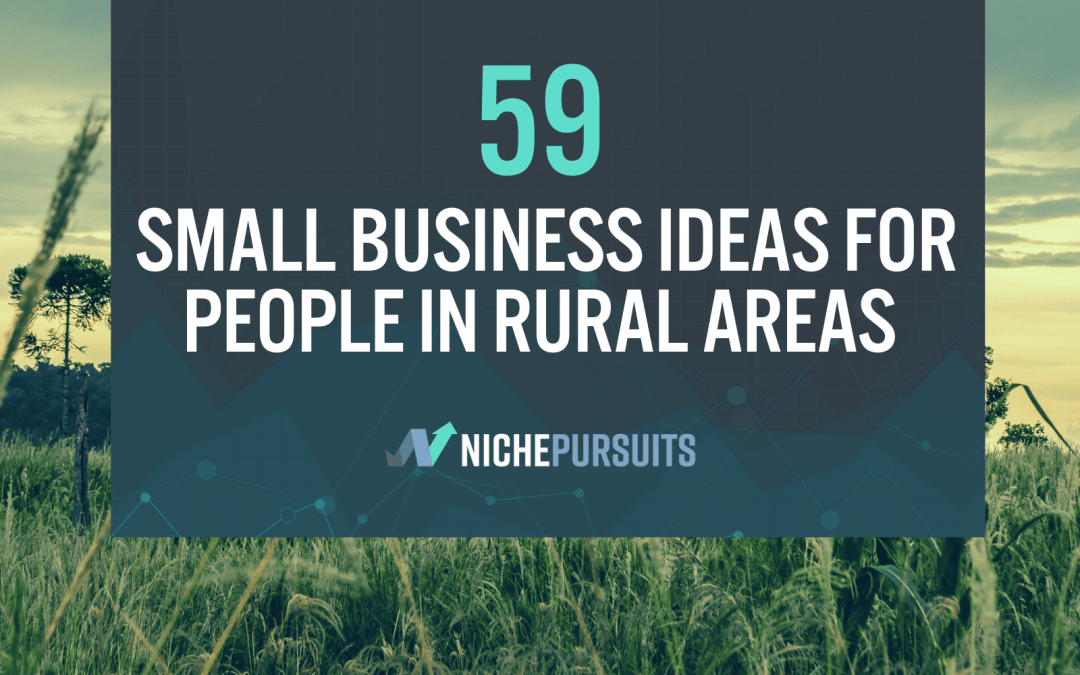59 Best Small Business Ideas for People in Rural Areas with a Little Hustle