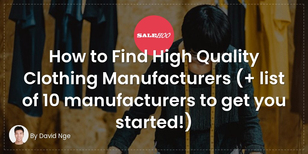 How to Find High Quality Clothing Manufacturers (+ list of 10 manufacturers to get you started!)