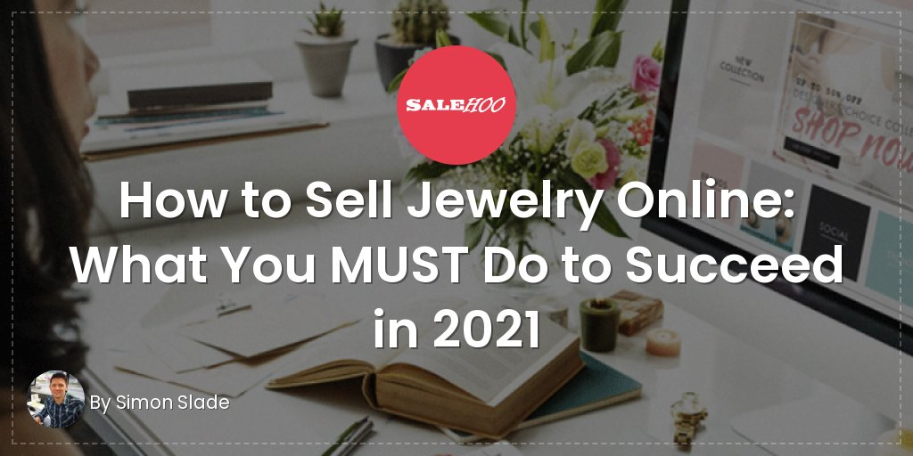 How to Sell Jewelry Online: What You MUST Do to Succeed in 2021