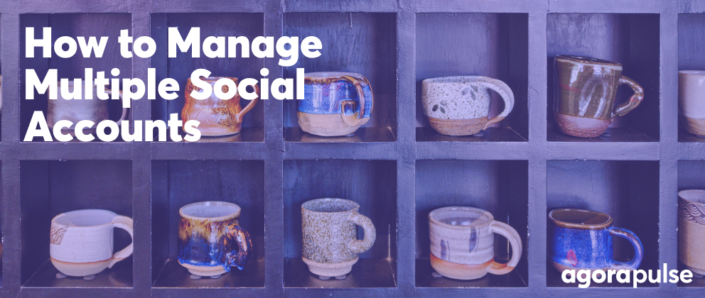 How to Manage Multiple Social Media Accounts for Your Agency Without Stressing Out