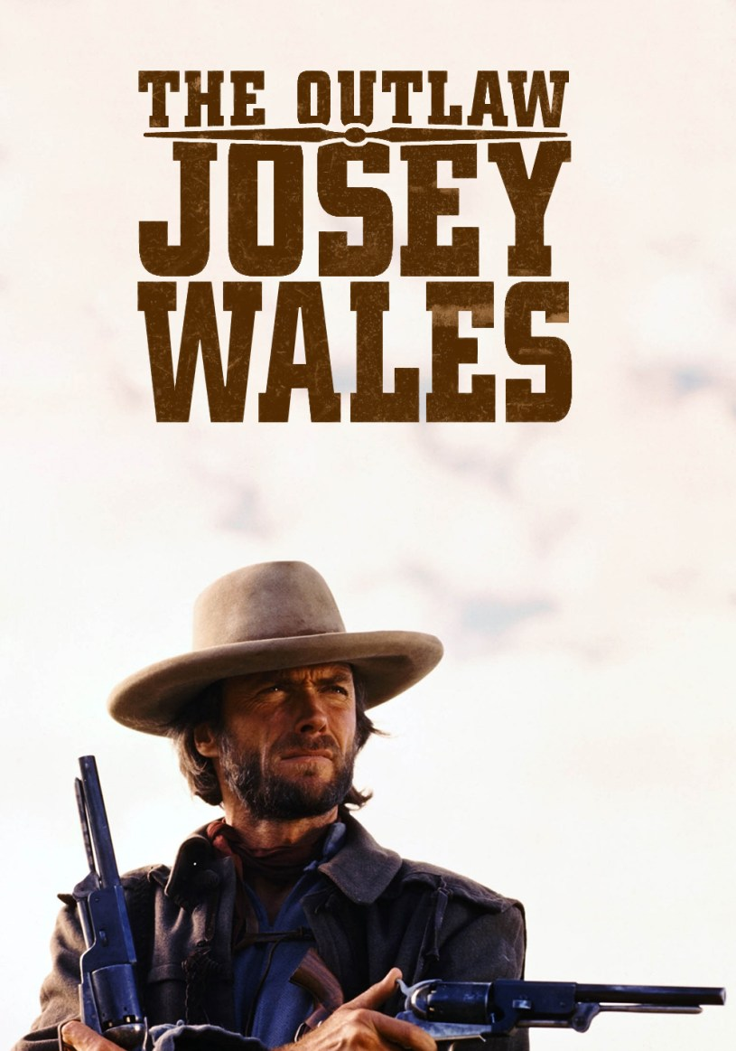105 Must Watch Films The Outlaw Josey Wales 1976