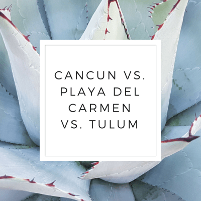 Cancun VS Playa del Carmen VS Tulum