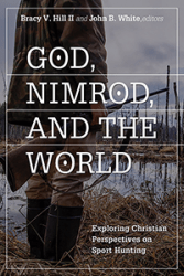 God, Nimrod and the World: Exploring Christian Perspectives on Sport Hunting.