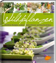 Wildpflanzen - Köstliche Rezepte, essbare Dekorationen und Geschenkideen