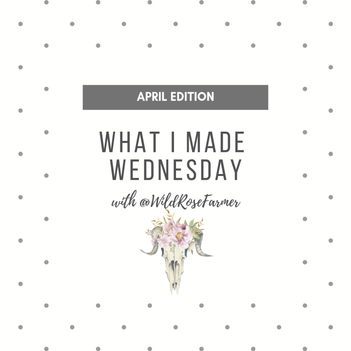 What I Made Wednesday – April Edition
