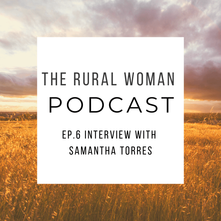 The Rural Woman Podcast Ep.6 – Interview with Samantha Torres