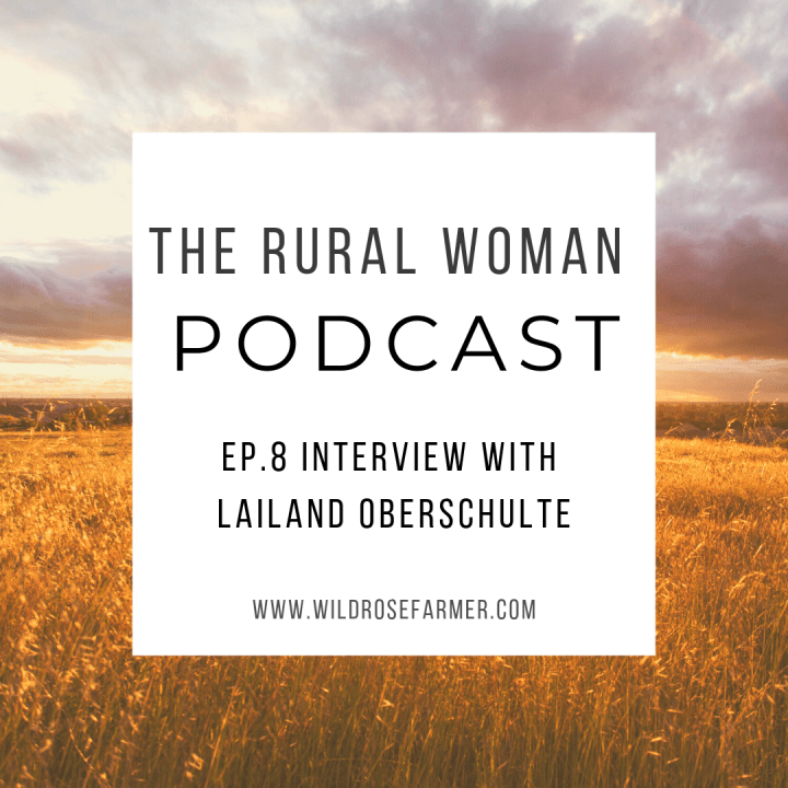The Rural Woman Podcast Ep.8 – Interview with Lailand Oberschulte