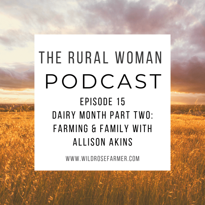 The Rural Woman Podcast Ep. 15 – Dairy Month Part Two: Farming & Family with Allison Akins