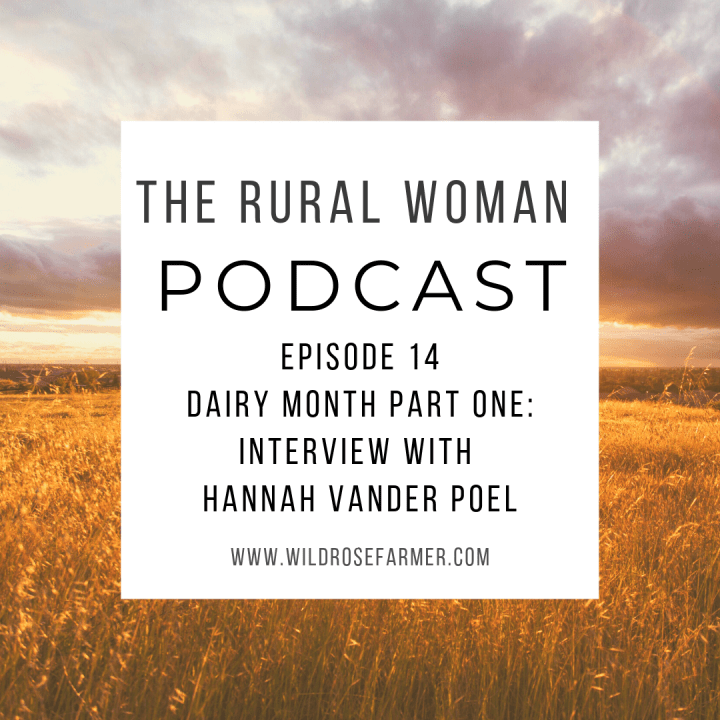 The Rural Woman Podcast Ep. 14 – Dairy Month Part 1:  Interview with Hannah Vander Poel
