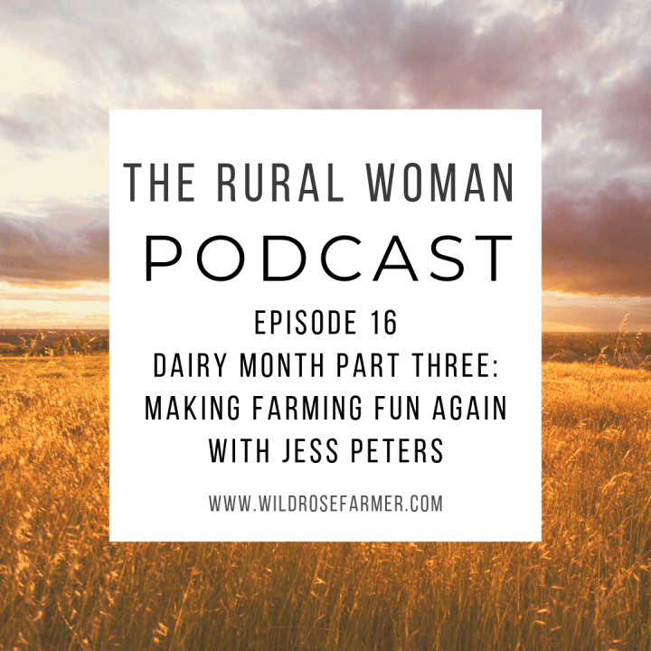 The Rural Woman Podcast Ep. 16 – Dairy Month Part Three: Making Farming Fun Again with Jess Peters
