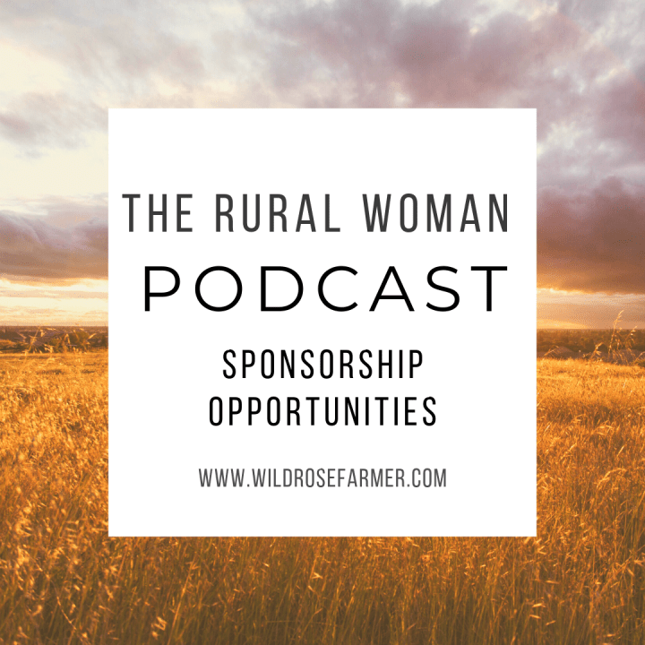 Sponsor The Rural Woman Podcast | For inquiries, head on over to WildRoseFarmer.com | #TheRuralWomanPodcast