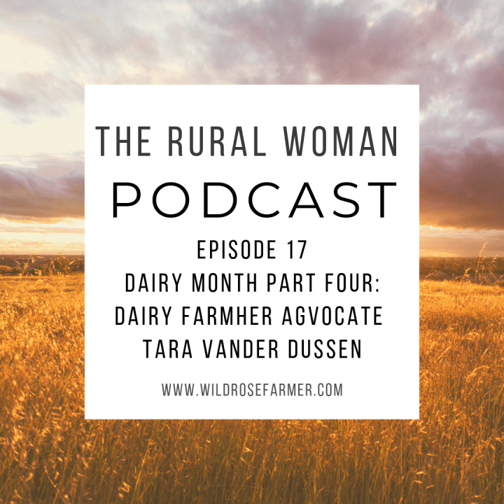 The Rural Woman Podcast Ep.17 – Dairy Month Part Four: Dairy FarmHer AGvocate Tara Vander Dussen