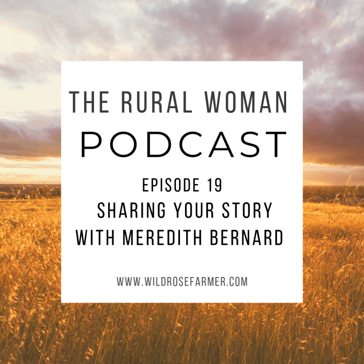 The Rural Woman Podcast Ep. 19 – Sharing Your Story with Meredith Bernard