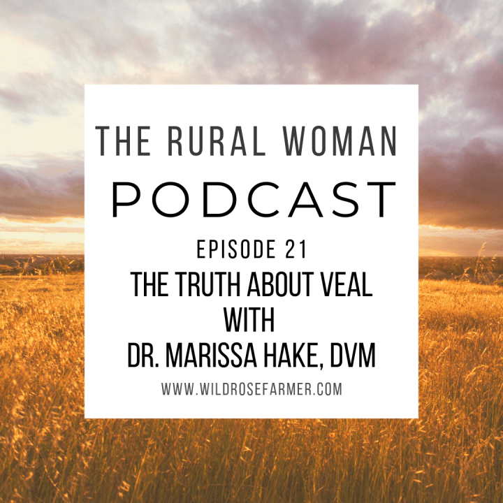 The Rural Woman Podcast Ep. 21 – The Truth About Veal with Dr. Marissa Hake, DVM