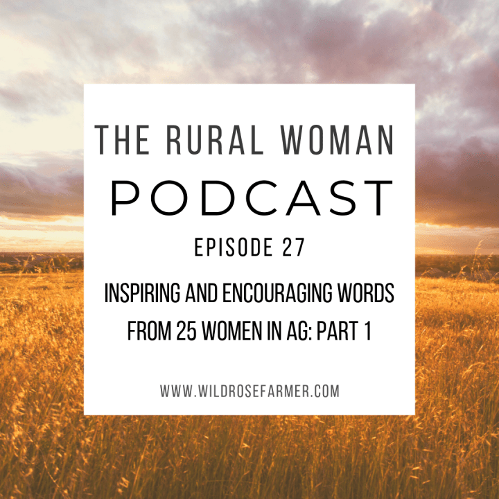 The Rural Woman Podcast Episode 27 – Inspiring and Encouraging Words from 25 Women in Agriculture: Part One