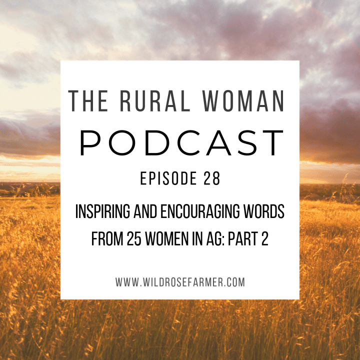 The Rural Woman Podcast Episode 28 – Inspiring and Encouraging Words from 25 Women in Agriculture: Part 2