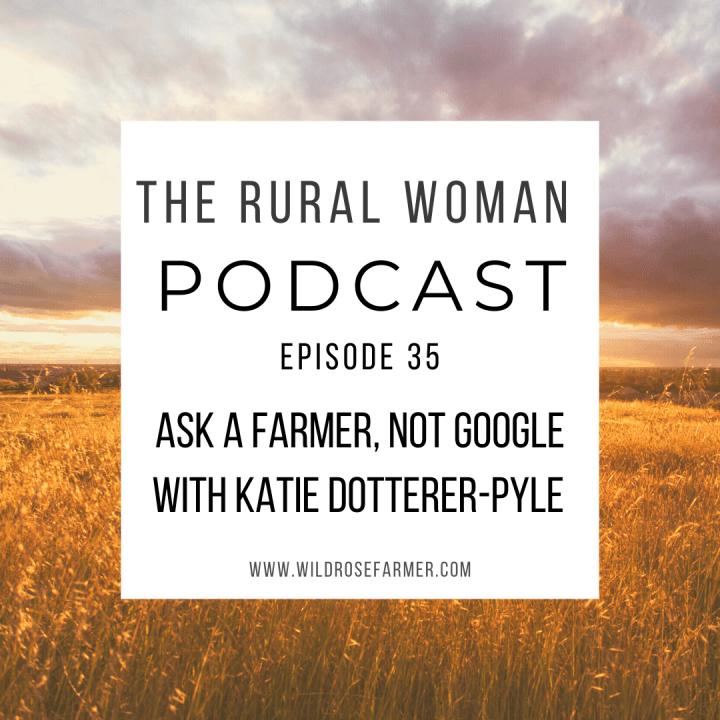 The Rural Woman Podcast Episode 35 – Ask a Farmer, Not Google with Katie Dotterer-Pyle