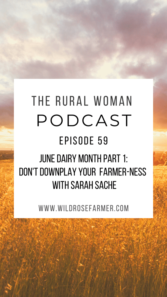The Rural Woman Podcast Episode 59 - June Dairy Month Part 1: Don't Downplay Your Farmer-ness with Sarah Sache