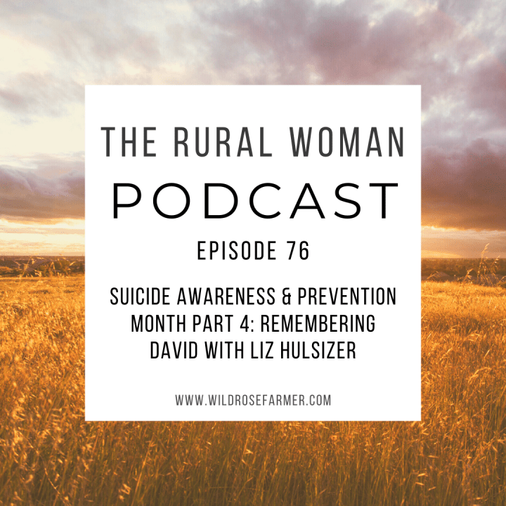 The Rural Woman Podcast Episode 76 – Suicide Awareness & Prevention Month Part 4: Remembering David with Liz Hulsizer