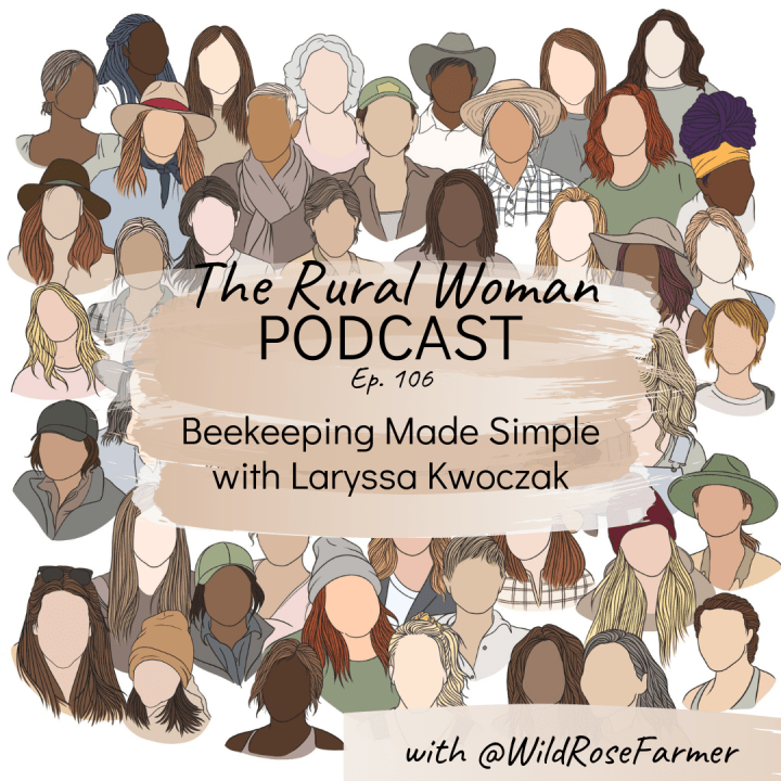 The Rural Woman Podcast Episode 106 – Beekeeping Made Simple with Laryssa Kwoczak