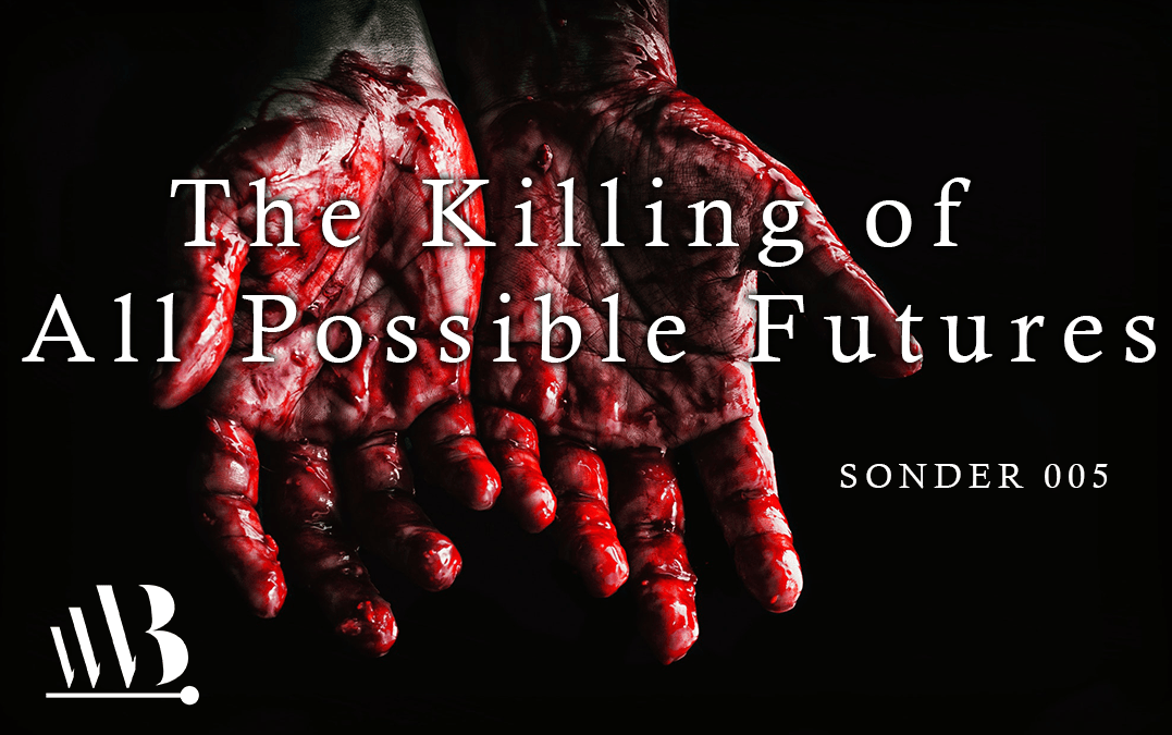 The Killing of All Possible Futures