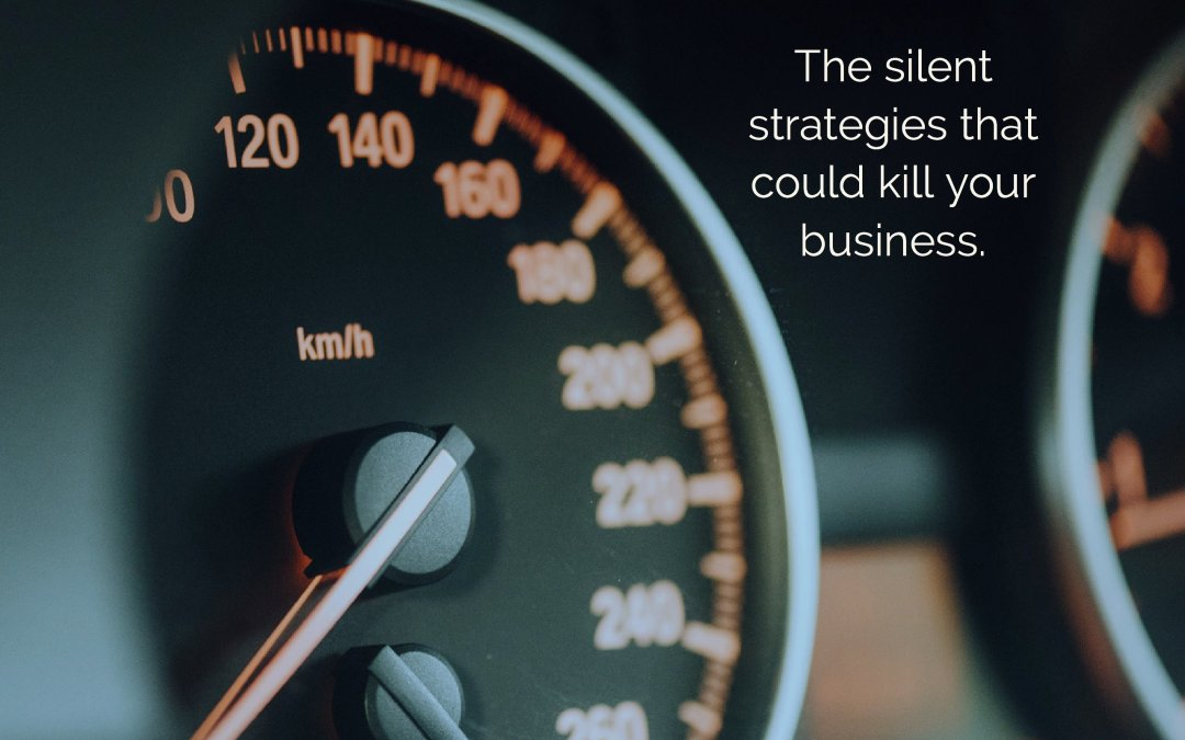 The silent strategies that could kill your business.