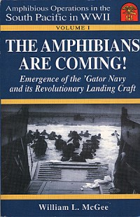 "Cover and buy button for Volume 1 of Amphibious Operations in the South Pacific in WWII series by William L. McGee. Volume 1 is ""The Amphibians Are Coming!""."