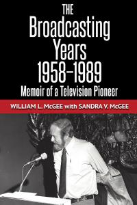 "Cover and buy button for ""The Broadcasting Years, 1958-1989: Memoir of a Television Pioneer"" by William L. McGee"