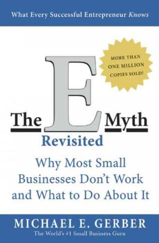 The E Myth Revisited Why Most Small Businesses Dont Work and What to Do About It