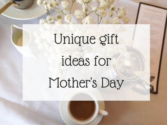 Gift ideas for Mothers Day
