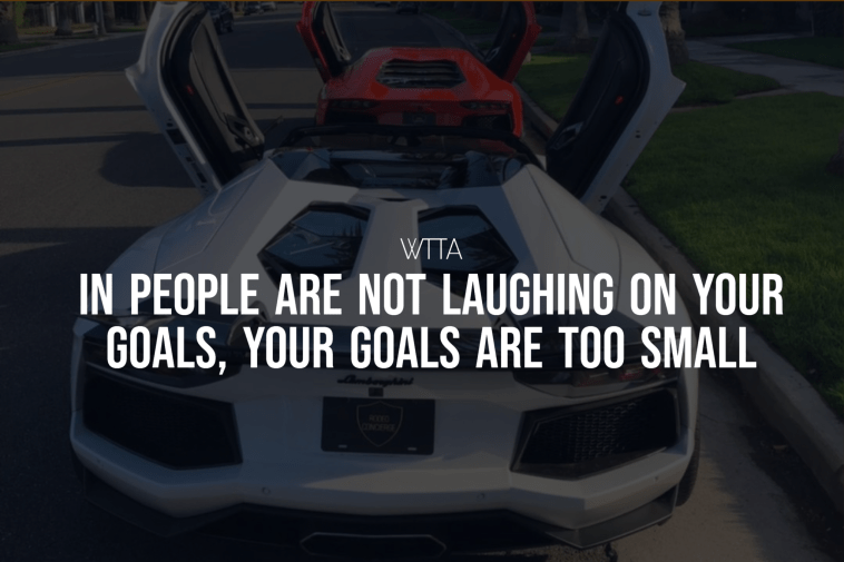 If Peoples Are Not Laughing On Your Goals, Your Goals Are Too Small